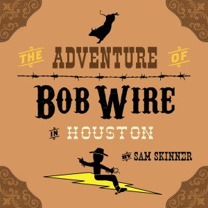 The Adventure of Bob Wire in Houston