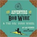 The Adventure of Bob Wire & the Gol' Durn Wheel