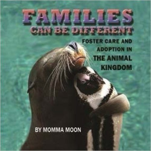 Families Can Be Different: Foster Care And Adoption In The Animal Kingdom Book Cover