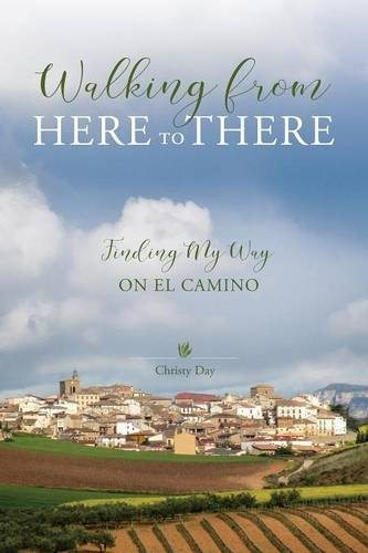 Pilgrimage Memoir Book Review – Walking from Here to There: Finding My Way on El Camino