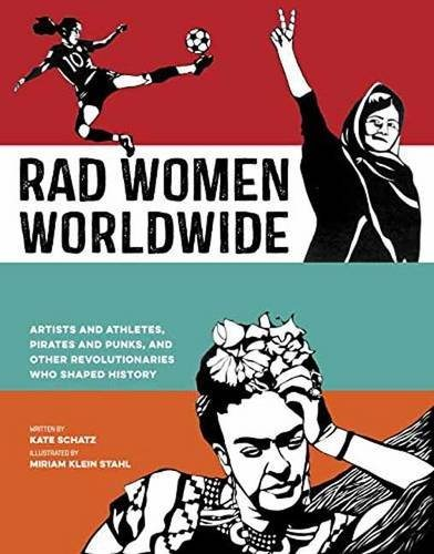 Book Review Rad Women Worldwide: Artists and Athletes, Pirates and Punks, and Other Revolutionaries Who Shaped History
